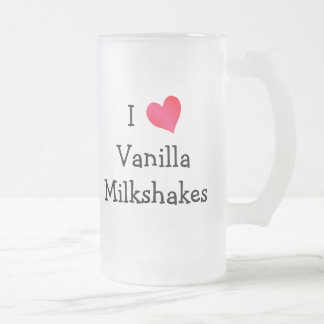 I Love Vanilla Milkshakes 16 Oz Frosted Glass Beer Mug