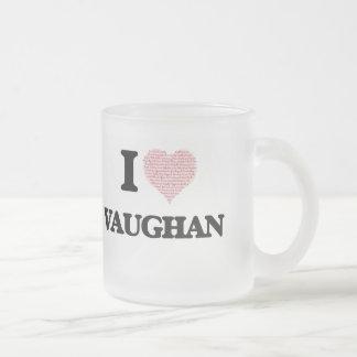 I Love Vaughan 10 Oz Frosted Glass Coffee Mug
