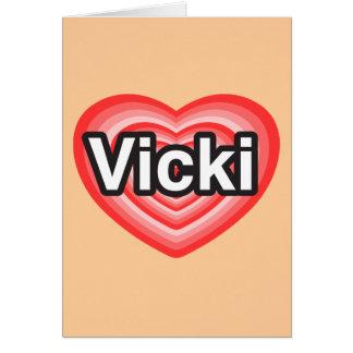 I love Vicki. I love you Vicki. Heart Card