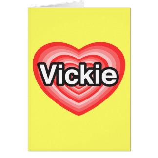 I love Vickie. I love you Vickie. Heart Card