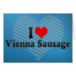I Love Vienna Sausage Greeting Cards