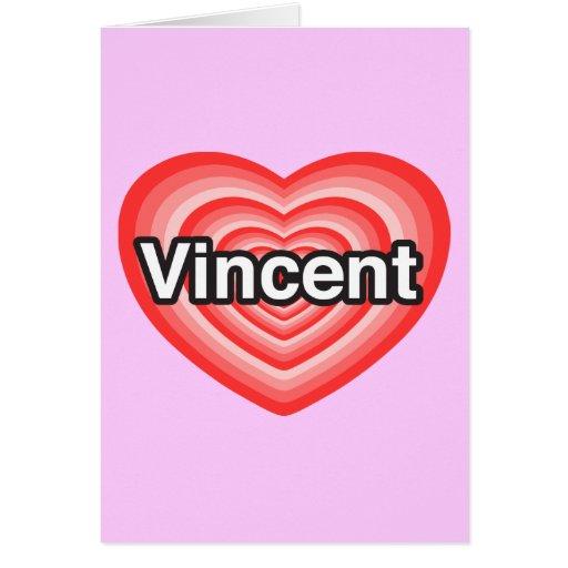 I love Vincent. I love you Vincent. Heart Greeting Card