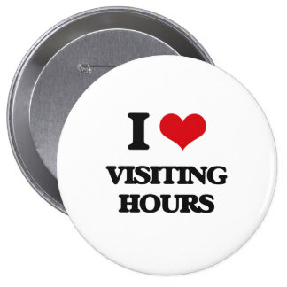 I love Visiting Hours 4 Inch Round Button