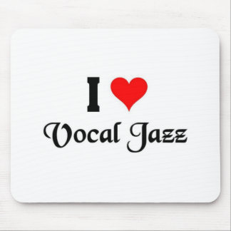 I love Vocal Jazz Mouse Pad