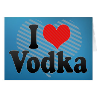 I Love Vodka Card