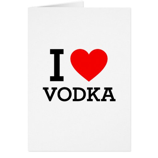 I Love Vodka Greeting Card