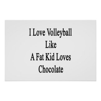 I Love Volleyball Like A Fat Kid Loves Chocolate Poster