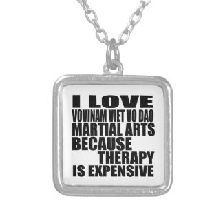 I LOVE VOVINAM VIET VO DAO MARTIAL ARTS BECAUSE TH SILVER PLATED NECKLACE