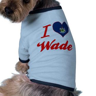 I Love Wade, Maine Dog Shirt
