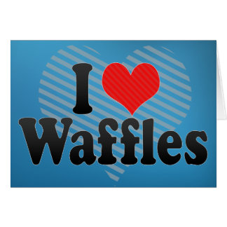 I Love Waffles Greeting Cards