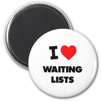 I love Waiting Lists Refrigerator Magnets