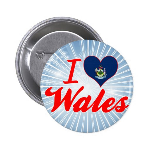 I Love Wales, Maine Buttons