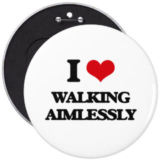 I love Walking Aimlessly 6 Inch Round Button