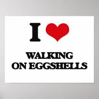 I love WALKING ON EGGSHELLS Poster