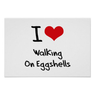 I love Walking On Eggshells Posters