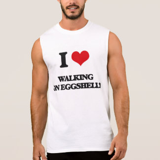 I love WALKING ON EGGSHELLS Sleeveless Shirts