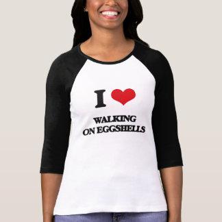 I love WALKING ON EGGSHELLS T Shirts