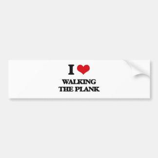 I love Walking The Plank Bumper Sticker