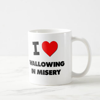 I love Wallowing In Misery Classic White Coffee Mug