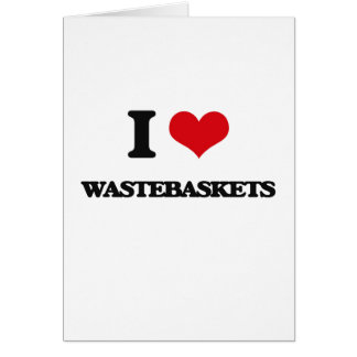 I love Wastebaskets Greeting Card