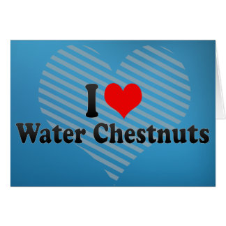 I Love Water Chestnuts Cards