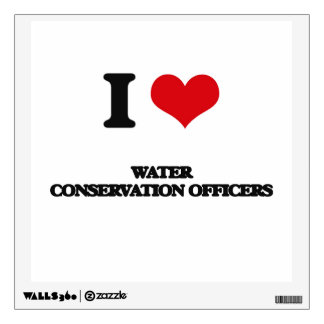 I love Water Conservation Officers Wall Decals