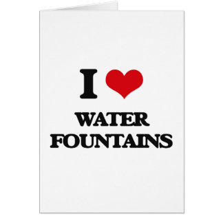 I love Water Fountains Greeting Card