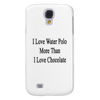 I Love Water Polo More Than I Love Chocolate Samsung Galaxy S4 Covers