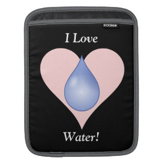 I Love Water! Sleeves For iPads
