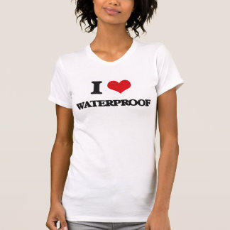 I love Waterproof Tee Shirt