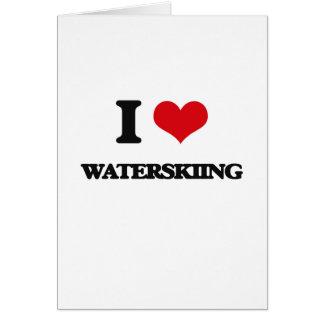 I love Waterskiing Greeting Card
