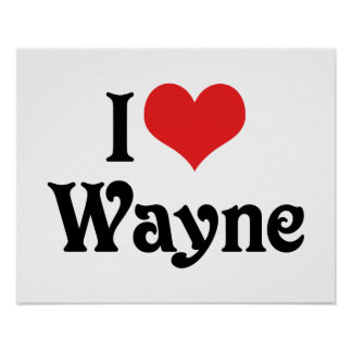 I Love Wayne Posters