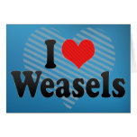 I Love Weasels Greeting Card