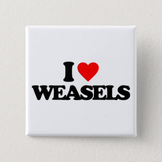 I LOVE WEASELS PINBACK BUTTON