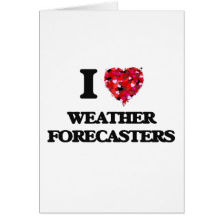 I love Weather Forecasters Greeting Card