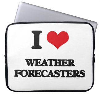 I love Weather Forecasters Computer Sleeves