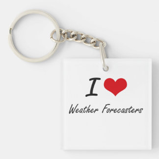 I love Weather Forecasters Single-Sided Square Acrylic Keychain
