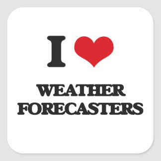 I love Weather Forecasters Square Sticker