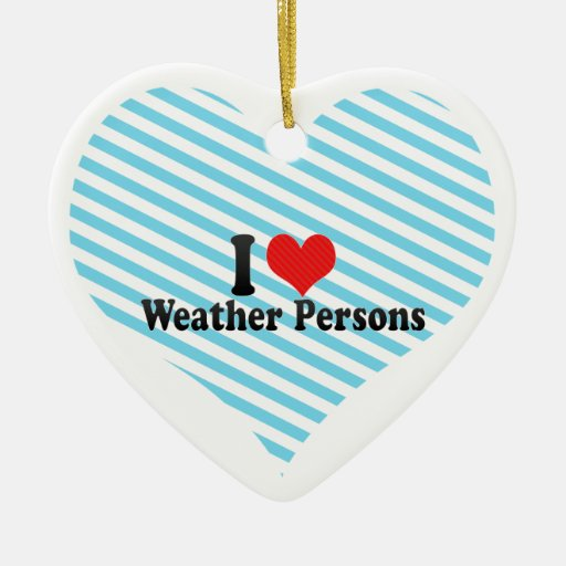 I Love Weather Persons Ornament