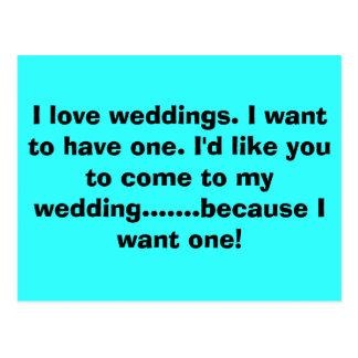I love weddings. I want to have one. I'd like y... Postcard