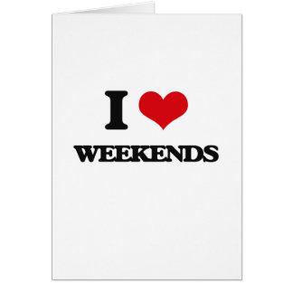 I love Weekends Greeting Card