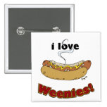 I Love Weenies ~ Hot Dogs Button