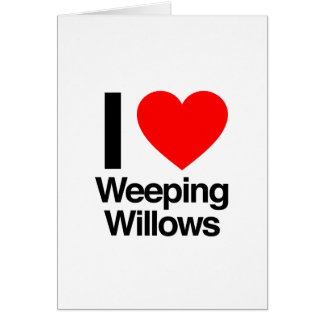 i love weeping willows greeting cards