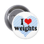 I Love weights Pinback Buttons