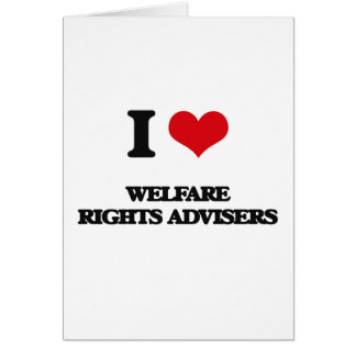 I love Welfare Rights Advisers Greeting Card