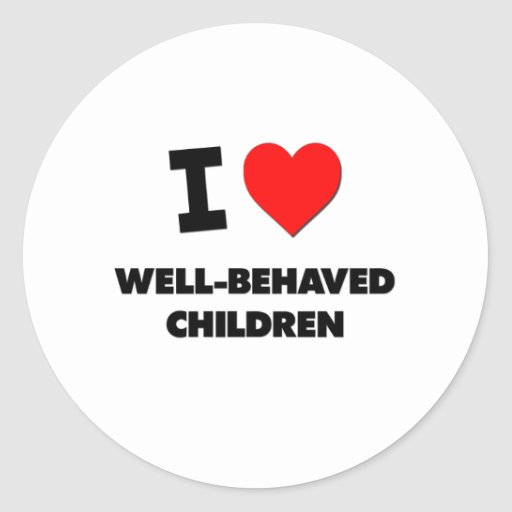 I love Well-Behaved Children Stickers