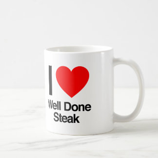 i love well done steak coffee mug