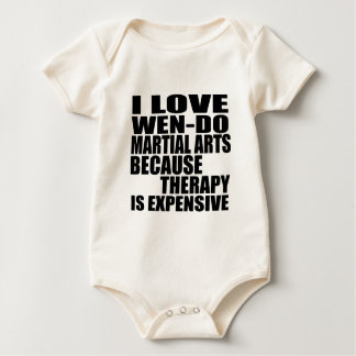 I LOVE WEN-DO MARTIAL ARTS BECAUSE THERAPY IS EXPE BABY BODYSUIT