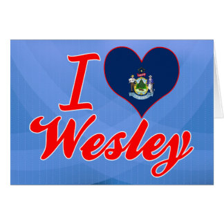 I Love Wesley, Maine Greeting Cards