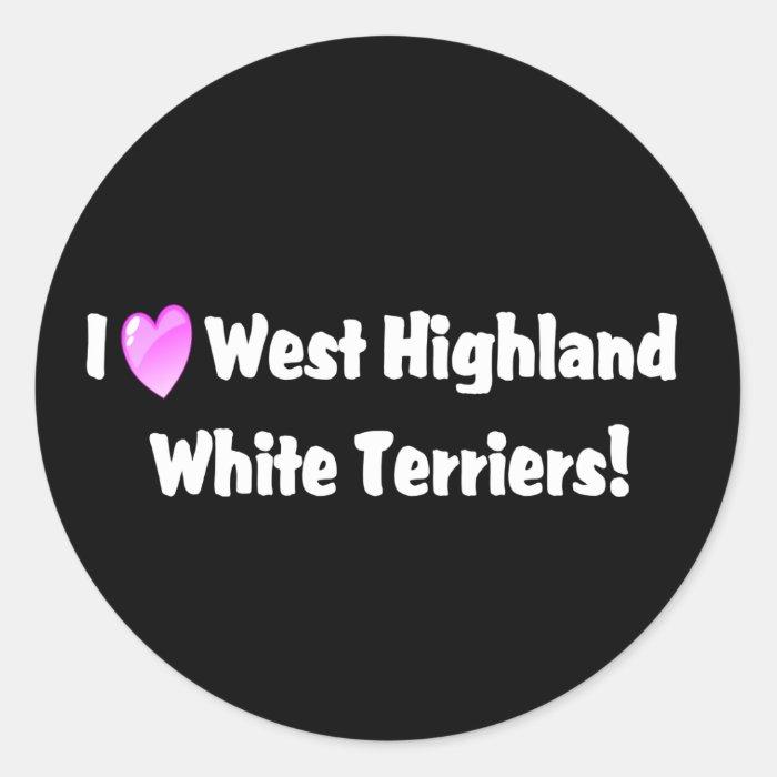 I Love West Highland Whites Westies Classic Round Sticker